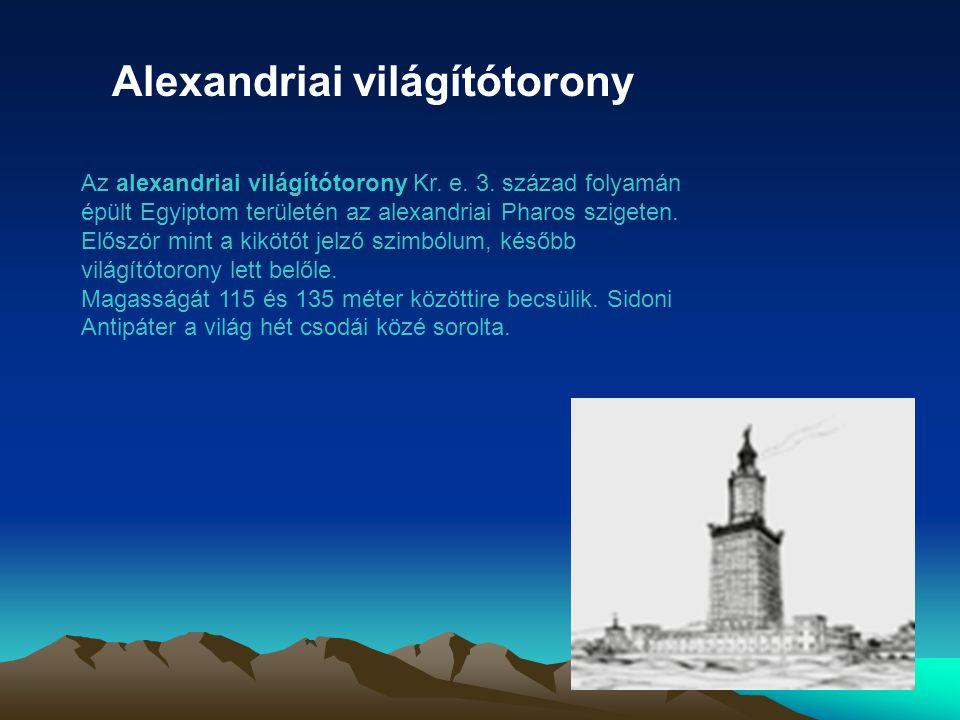 Alexandriai világítótorony Az alexandriai világítótorony Kr. e. 3. század folyamán épült Egyiptom területén az alexandriai Pharos szigeten. Először mi