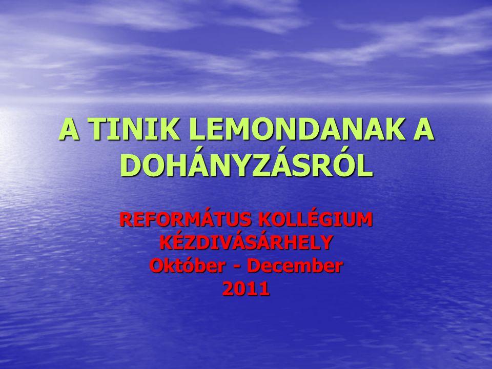 A TINIK LEMONDANAK A DOHÁNYZÁSRÓL REFORMÁTUS KOLLÉGIUM KÉZDIVÁSÁRHELY Október - December 2011