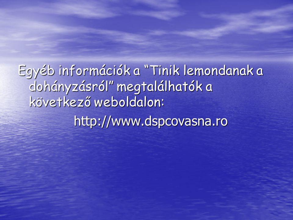 """Egyéb információk a """"Tinik lemondanak a dohányzásról"""" megtalálhatók a következő weboldalon: http://www.dspcovasna.ro http://www.dspcovasna.ro"""