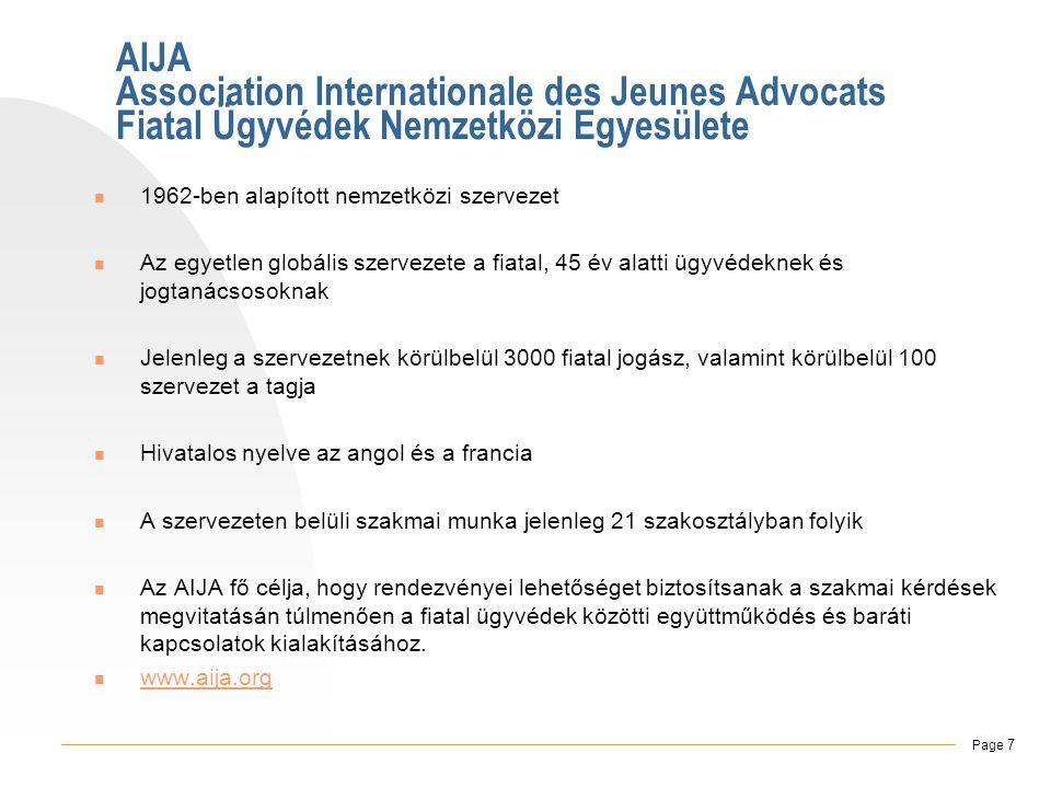 AIJA Association Internationale des Jeunes Advocats Fiatal Ügyvédek Nemzetközi Egyesülete  1962-ben alapított nemzetközi szervezet  Az egyetlen globális szervezete a fiatal, 45 év alatti ügyvédeknek és jogtanácsosoknak  Jelenleg a szervezetnek körülbelül 3000 fiatal jogász, valamint körülbelül 100 szervezet a tagja  Hivatalos nyelve az angol és a francia  A szervezeten belüli szakmai munka jelenleg 21 szakosztályban folyik  Az AIJA fő célja, hogy rendezvényei lehetőséget biztosítsanak a szakmai kérdések megvitatásán túlmenően a fiatal ügyvédek közötti együttműködés és baráti kapcsolatok kialakításához.