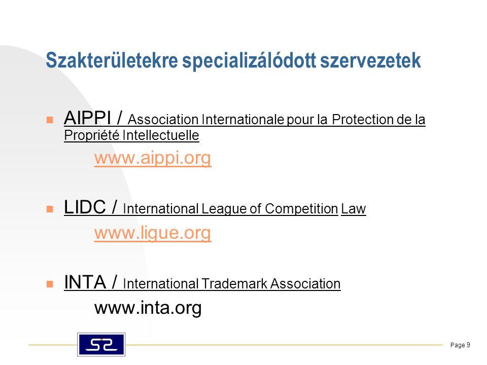 Page 9 Szakterületekre specializálódott szervezetek  AIPPI / Association Internationale pour la Protection de la Propriété Intellectuelle www.aippi.org  LIDC / International League of Competition Law www.ligue.org  INTA / International Trademark Association www.inta.org
