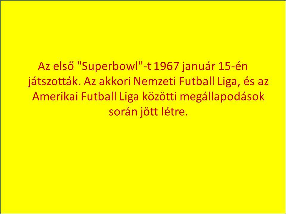 Az első Superbowl -t 1967 január 15-én játszották.