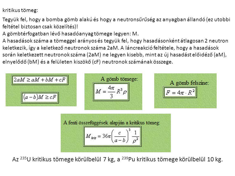 kritikus tömeg: Tegyük fel, hogy a bomba gömb alakú és hogy a neutronsűrűség az anyagban állandó (ez utobbi feltétel biztosan csak közelítés).