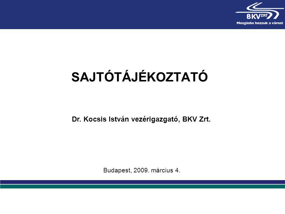 Budapest, 2009. március 4. SAJTÓTÁJÉKOZTATÓ Dr. Kocsis István vezérigazgató, BKV Zrt.
