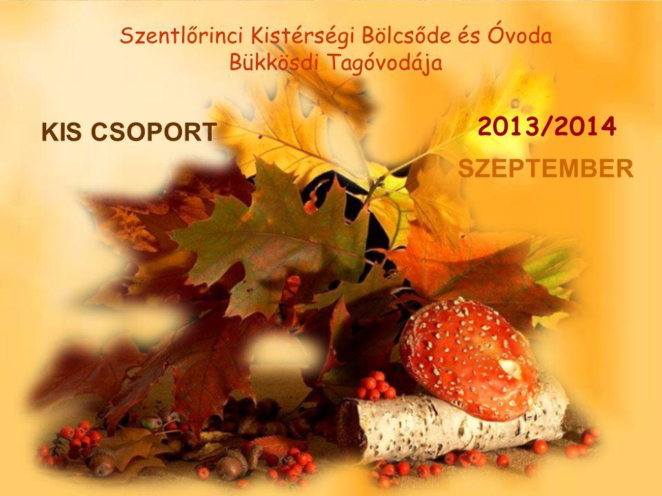 KIS CSOPORT Szentlőrinci Kistérségi Bölcsőde és Óvoda Bükkösdi Tagóvodája SZEPTEMBER 2013/2014