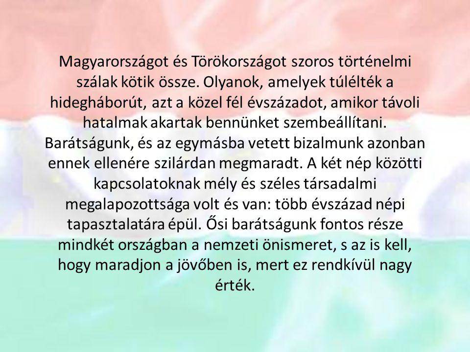 Magyarországot és Törökországot szoros történelmi szálak kötik össze.