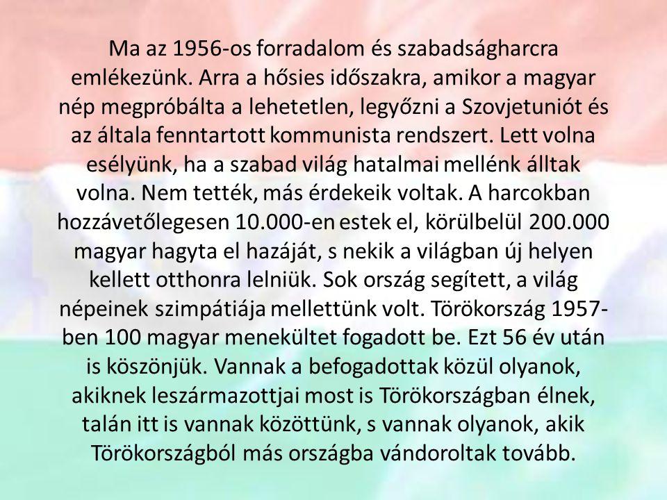 Ma az 1956-os forradalom és szabadságharcra emlékezünk.