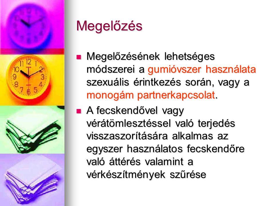 Megelőzés  Megelőzésének lehetséges módszerei a gumióvszer használata szexuális érintkezés során, vagy a monogám partnerkapcsolat.  A fecskendővel v