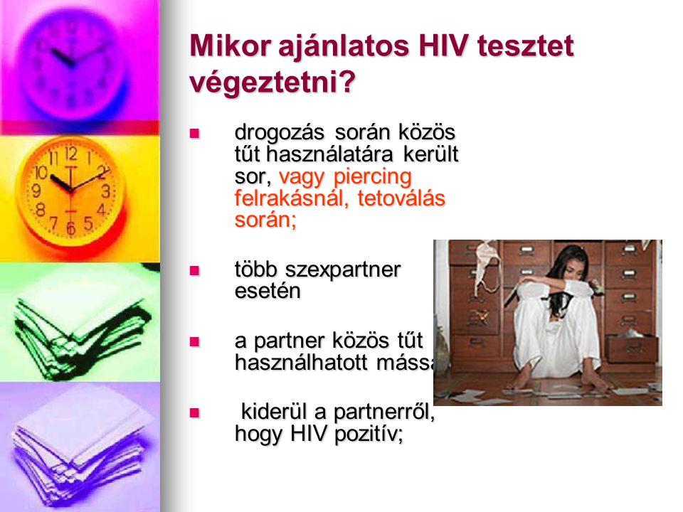 Mikor ajánlatos HIV tesztet végeztetni?  drogozás során közös tűt használatára került sor, vagy piercing felrakásnál, tetoválás során;  több szexpar