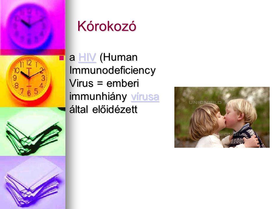 Kórokozó  a HIV (Human Immunodeficiency Virus = emberi immunhiány vírusa által előidézett HIVvírusaHIVvírusa