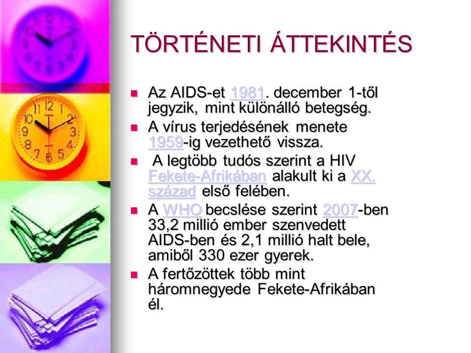 TÖRTÉNETI ÁTTEKINTÉS  Az AIDS-et 1981. december 1-től jegyzik, mint különálló betegség. 1981  A vírus terjedésének menete 1959-ig vezethető vissza.