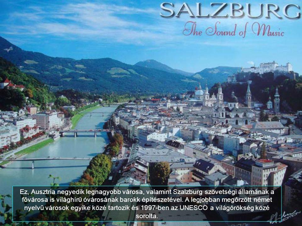 Ez, Ausztria negyedik legnagyobb városa, valamint Szalzburg szövetségi államának a fővárosa is világhír Ű óvárosának barokk építészetével.