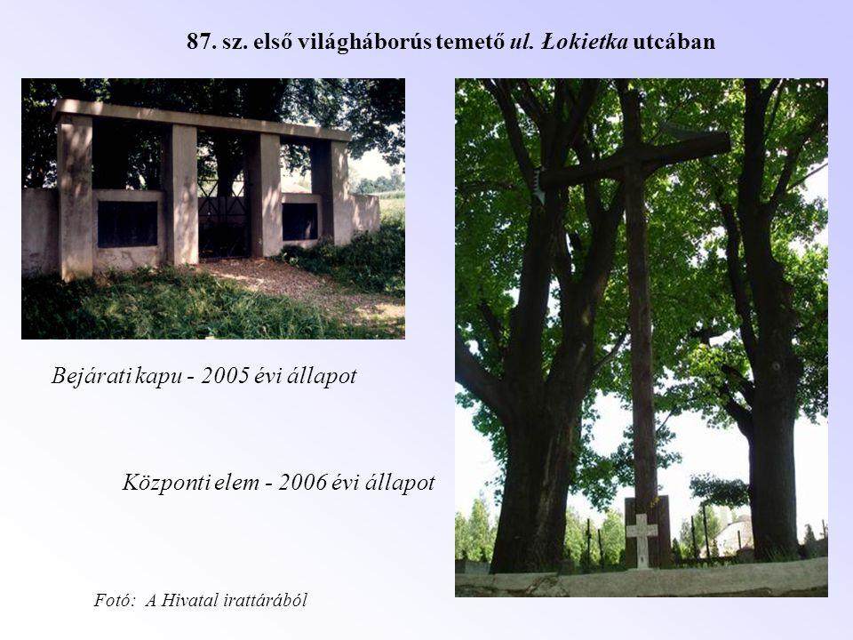 Bejárati kapu - 2005 évi állapot 87. sz. első világháborús temető ul. Łokietka utcában Központi elem - 2006 évi állapot Fotó: A Hivatal irattárából