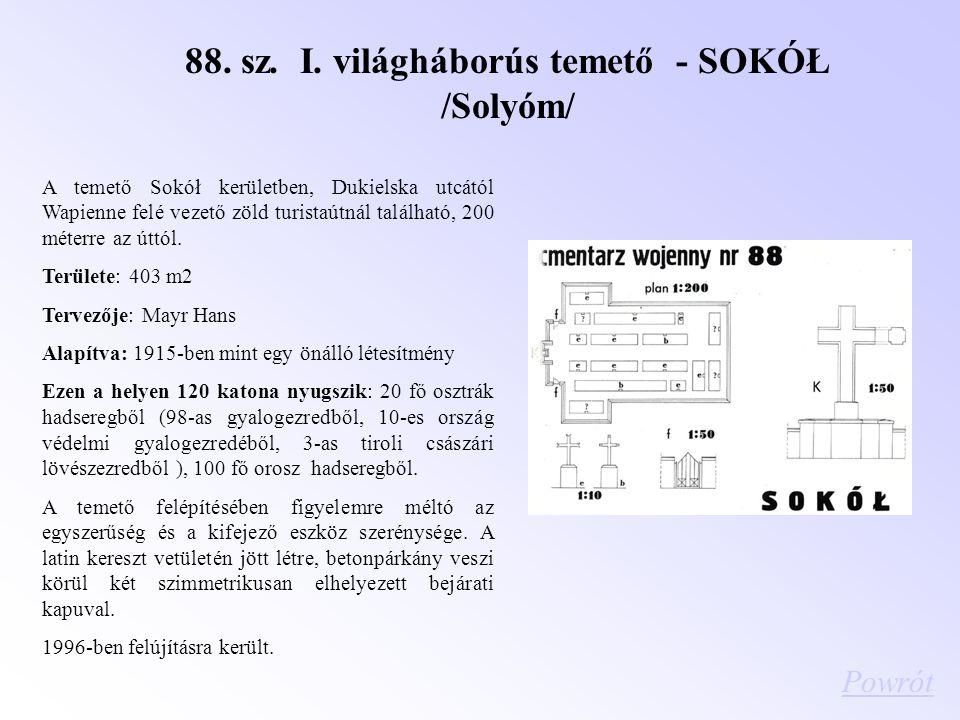 88. sz. I. világháborús temető - SOKÓŁ /Solyóm/ A temető Sokół kerületben, Dukielska utcától Wapienne felé vezető zöld turistaútnál található, 200 mét