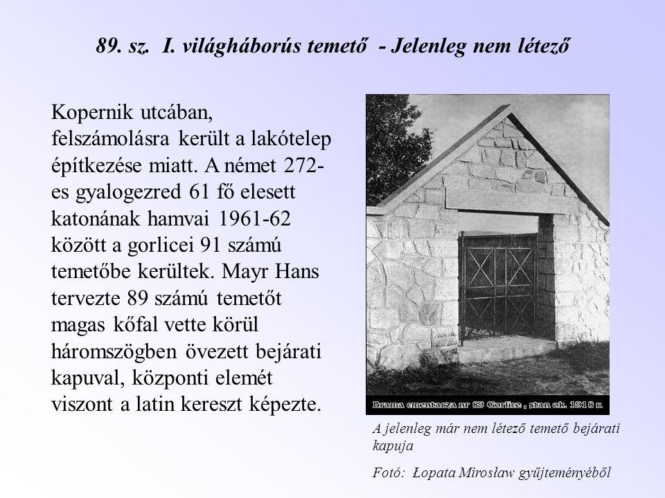 89. sz. I. világháborús temető - Jelenleg nem létező Kopernik utcában, felszámolásra került a lakótelep építkezése miatt. A német 272- es gyalogezred
