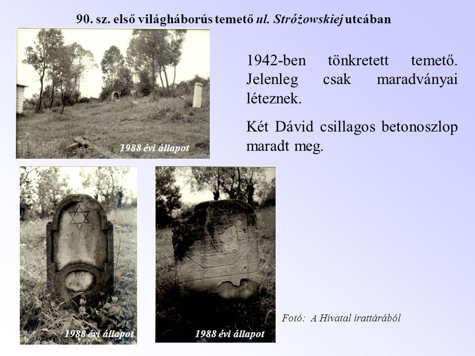 90. sz. első világháborús temető ul. Stróżowskiej utcában 1988 évi állapot 1942-ben tönkretett temető. Jelenleg csak maradványai léteznek. Két Dávid c