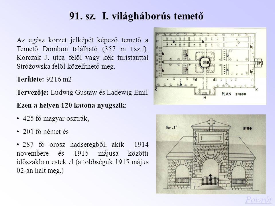 91. sz. I. világháborús temető Az egész körzet jelképét képező temető a Temető Dombon található (357 m t.sz.f). Korczak J. utca felöl vagy kék turista