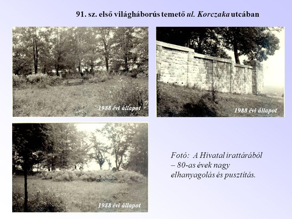 91. sz. első világháborús temető ul. Korczaka utcában 1988 évi állapot Fotó: A Hivatal irattárából – 80-as évek nagy elhanyagolás és pusztítás. 1988 é