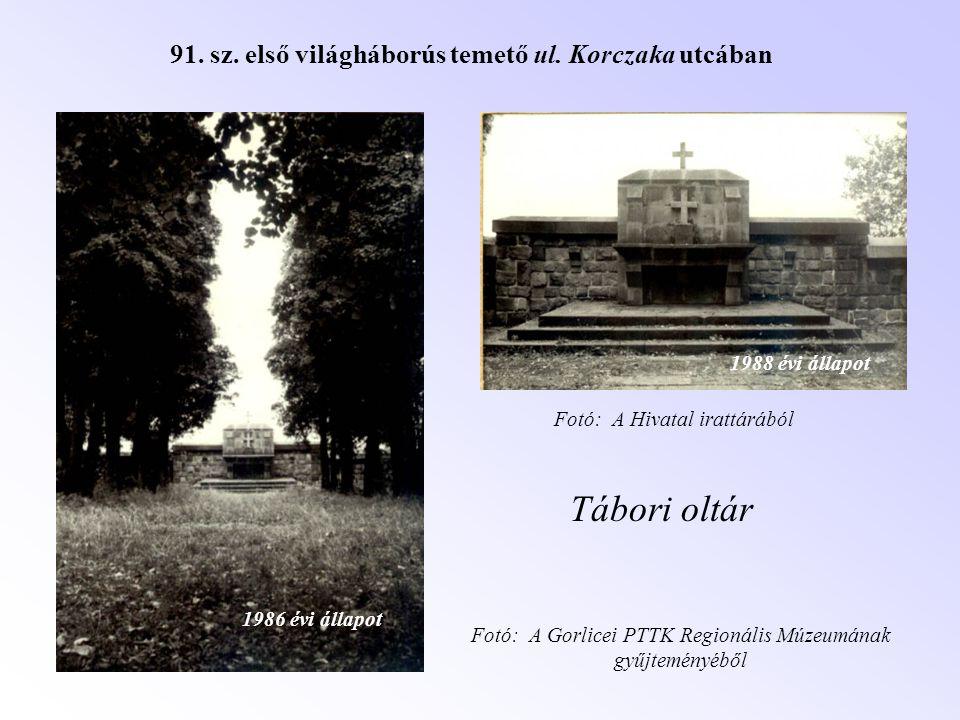 91. sz. első világháborús temető ul. Korczaka utcában Tábori oltár 1986 évi állapot 1988 évi állapot Fotó: A Gorlicei PTTK Regionális Múzeumának gyűjt