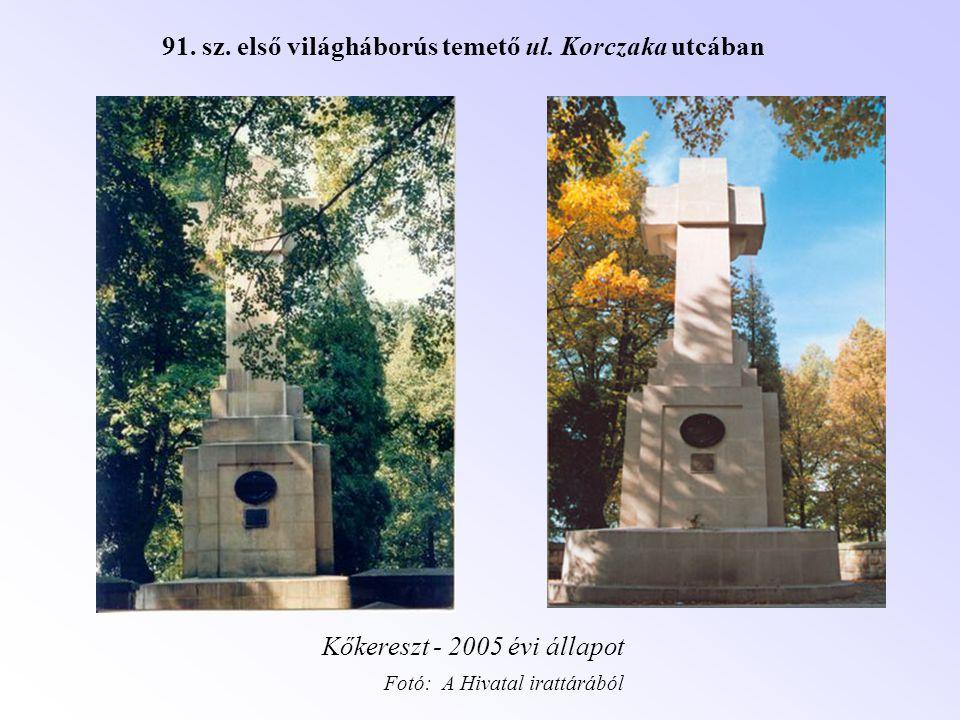 91. sz. első világháborús temető ul. Korczaka utcában Kőkereszt - 2005 évi állapot Fotó: A Hivatal irattárából
