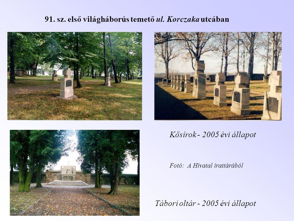 91. sz. első világháborús temető ul. Korczaka utcában Kősírok - 2005 évi állapot Tábori oltár - 2005 évi állapot Fotó: A Hivatal irattárából