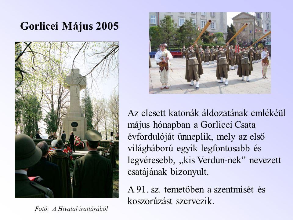 Gorlicei Május 2005 Az elesett katonák áldozatának emlékéül május hónapban a Gorlicei Csata évfordulóját ünneplik, mely az első világháború egyik legf