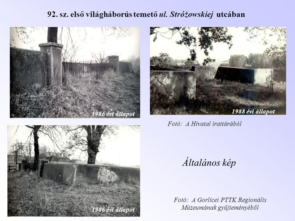 92. sz. első világháborús temető ul. Stróżowskiej utcában 1986 évi állapot 1988 évi állapot Fotó: A Gorlicei PTTK Regionális Múzeumának gyűjteményéből