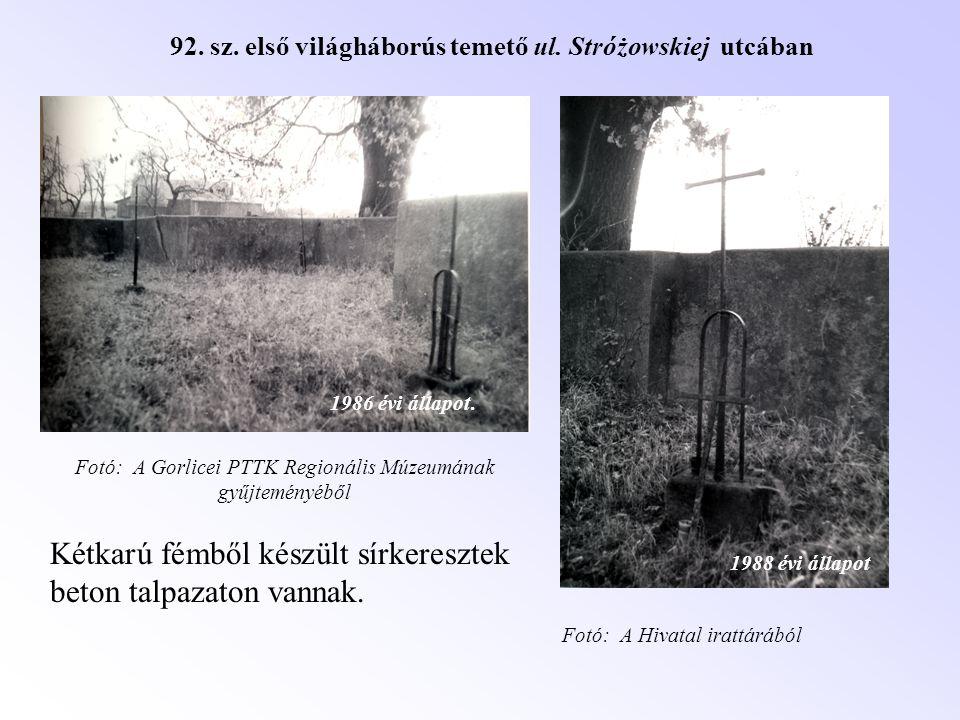 92. sz. első világháborús temető ul. Stróżowskiej utcában Kétkarú fémből készült sírkeresztek beton talpazaton vannak. 1986 évi állapot. 1988 évi álla