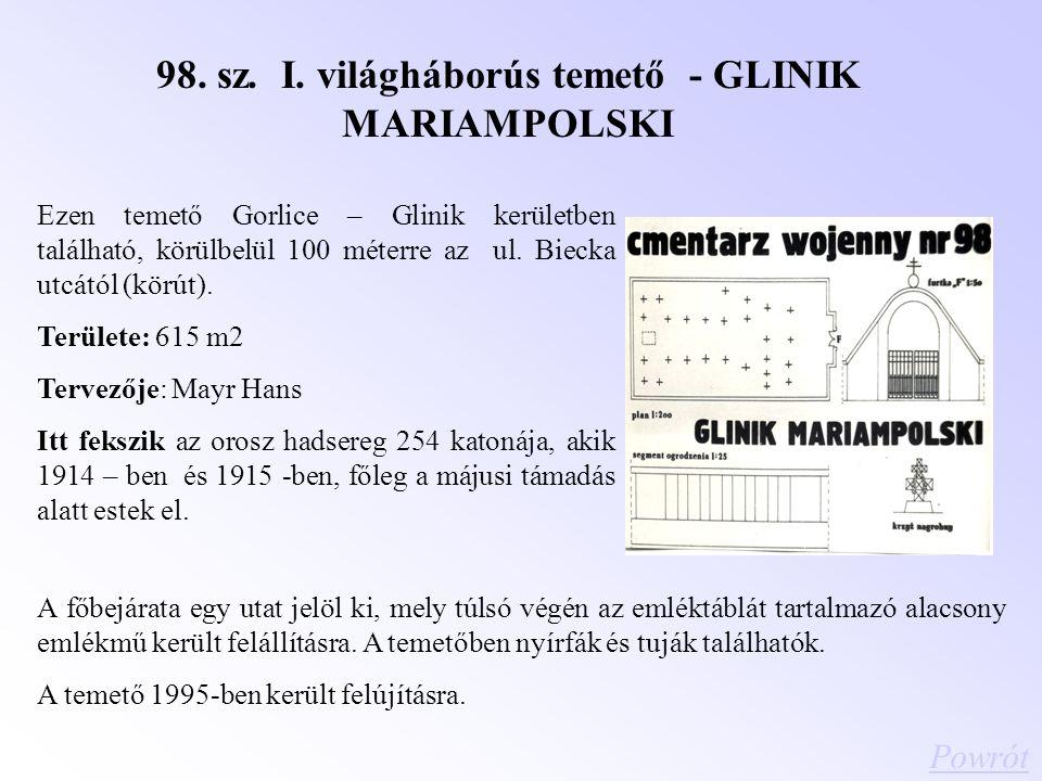 98. sz. I. világháborús temető - GLINIK MARIAMPOLSKI Ezen temető Gorlice – Glinik kerületben található, körülbelül 100 méterre az ul. Biecka utcától (