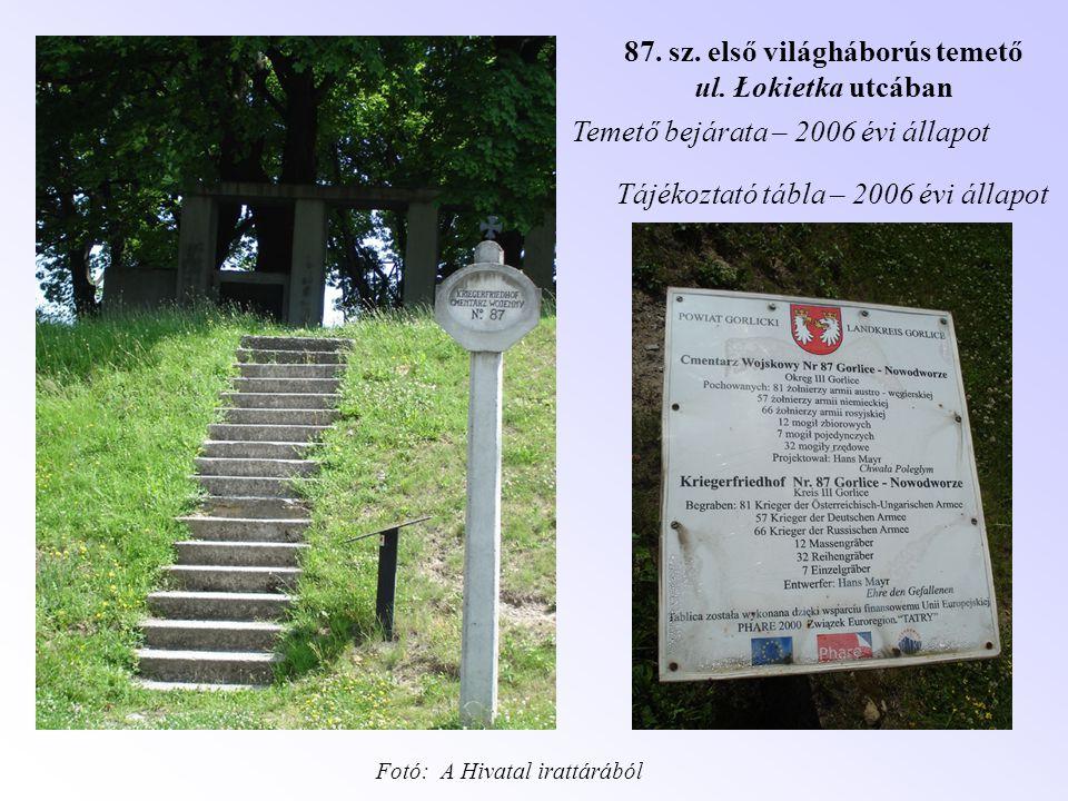 87. sz. első világháborús temető ul. Łokietka utcában Temető bejárata – 2006 évi állapot Tájékoztató tábla – 2006 évi állapot Fotó: A Hivatal irattárá