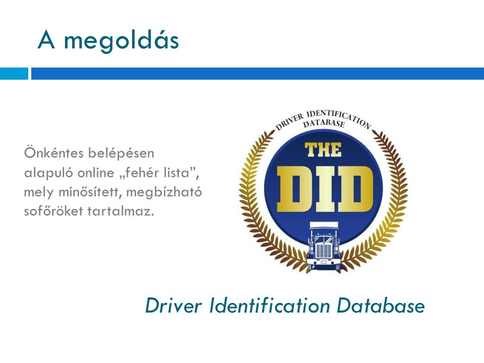 """A megoldás Driver Identification Database Önkéntes belépésen alapuló online """"fehér lista"""", mely minősített, megbízható sofőröket tartalmaz."""