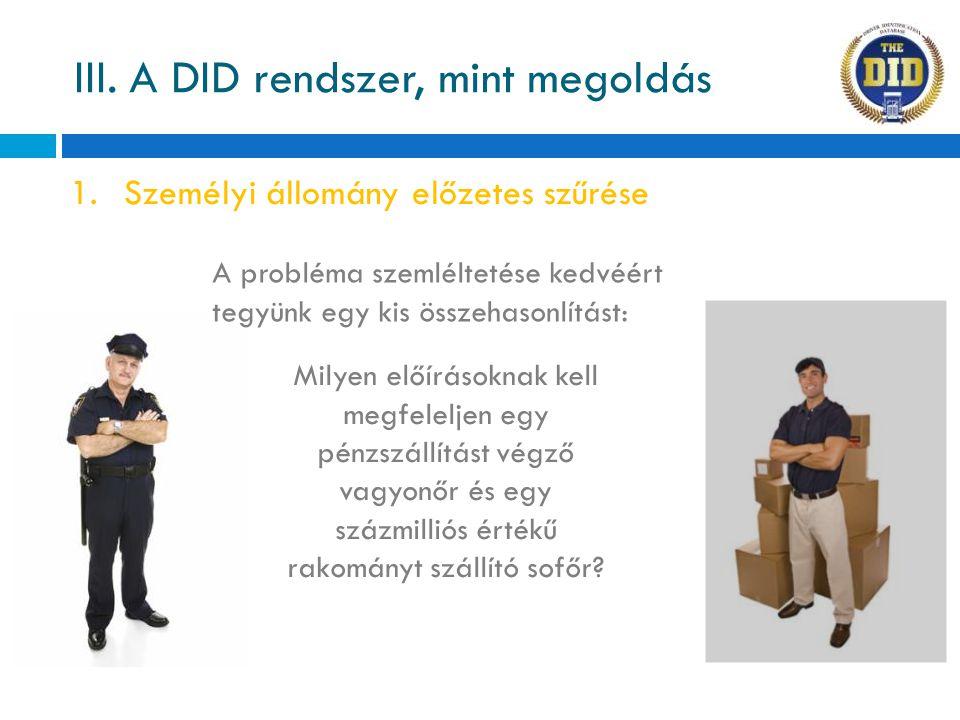 1.Személyi állomány előzetes szűrése III. A DID rendszer, mint megoldás Milyen előírásoknak kell megfeleljen egy pénzszállítást végző vagyonőr és egy