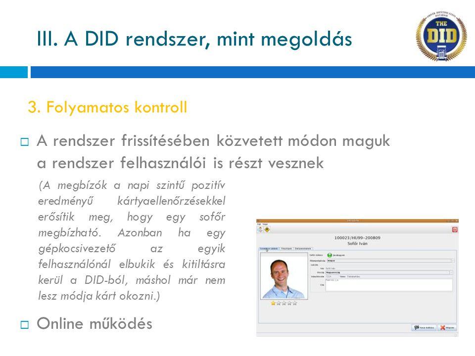  A rendszer frissítésében közvetett módon maguk a rendszer felhasználói is részt vesznek  Online működés 3. Folyamatos kontroll III. A DID rendszer,