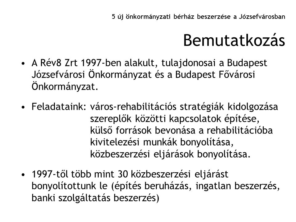 5 új önkormányzati bérház beszerzése a Józsefvárosban •A Rév8 Zrt 1997-ben alakult, tulajdonosai a Budapest Józsefvárosi Önkormányzat és a Budapest Fő