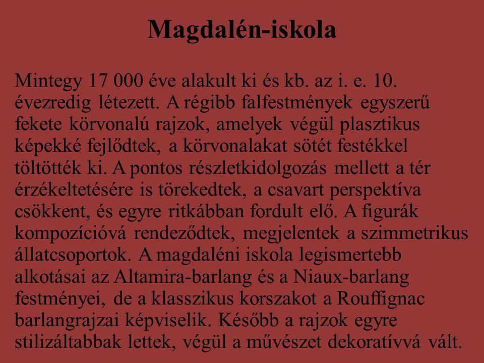 Magdalén-iskola Mintegy 17 000 éve alakult ki és kb. az i. e. 10. évezredig létezett. A régibb falfestmények egyszerű fekete körvonalú rajzok, amelyek