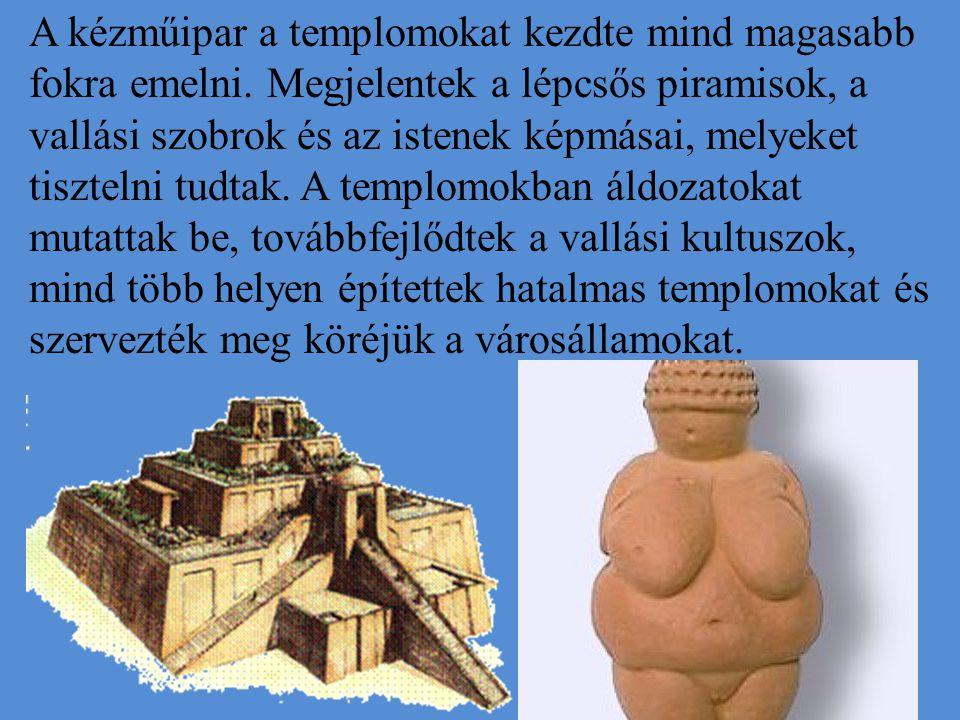 A kézműipar a templomokat kezdte mind magasabb fokra emelni. Megjelentek a lépcsős piramisok, a vallási szobrok és az istenek képmásai, melyeket tiszt
