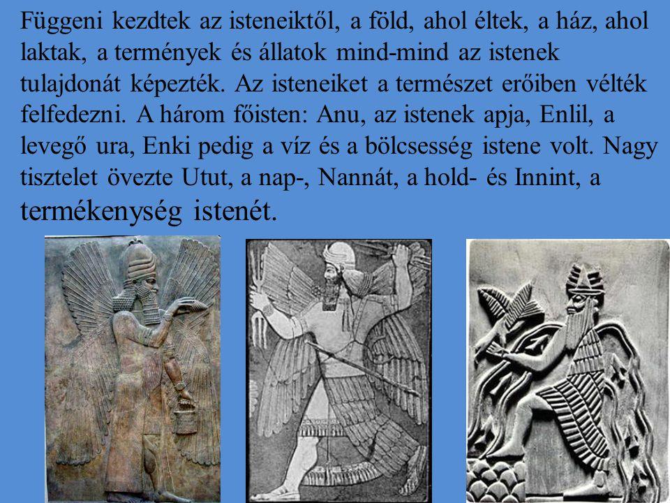 Függeni kezdtek az isteneiktől, a föld, ahol éltek, a ház, ahol laktak, a termények és állatok mind-mind az istenek tulajdonát képezték. Az isteneiket