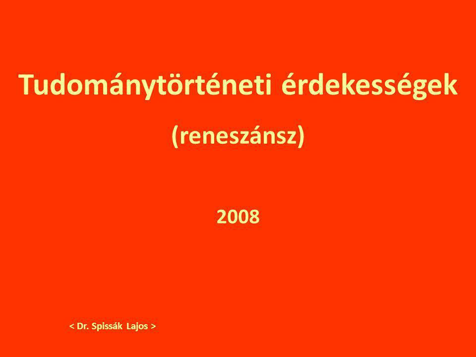 Tudománytörténeti érdekességek (reneszánsz) 2008