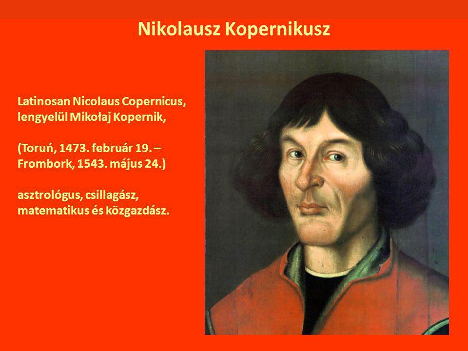 Latinosan Nicolaus Copernicus, lengyelül Mikołaj Kopernik, (Toruń, 1473. február 19. – Frombork, 1543. május 24.) asztrológus, csillagász, matematikus