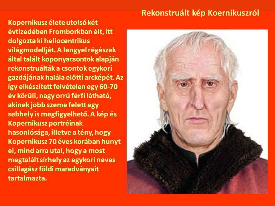 Kopernikusz élete utolsó két évtizedében Fromborkban élt, itt dolgozta ki heliocentrikus világmodelljét. A lengyel régészek által talált koponyacsonto