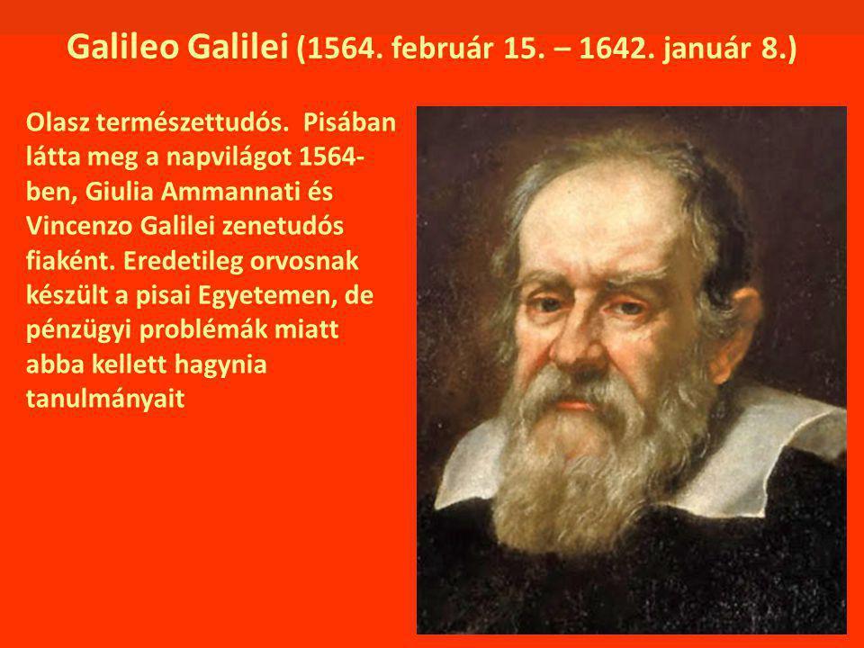Galileo Galilei (1564. február 15. – 1642. január 8.) Olasz természettudós. Pisában látta meg a napvilágot 1564- ben, Giulia Ammannati és Vincenzo Gal