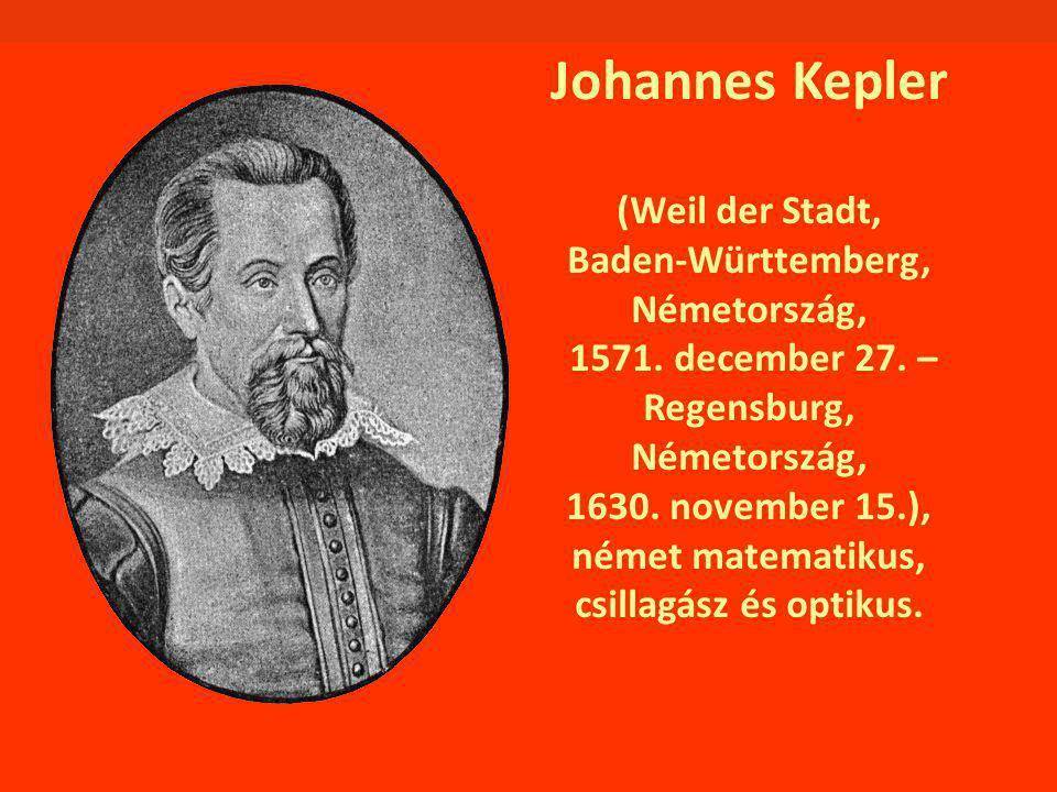 Johannes Kepler (Weil der Stadt, Baden-Württemberg, Németország, 1571. december 27. – Regensburg, Németország, 1630. november 15.), német matematikus,