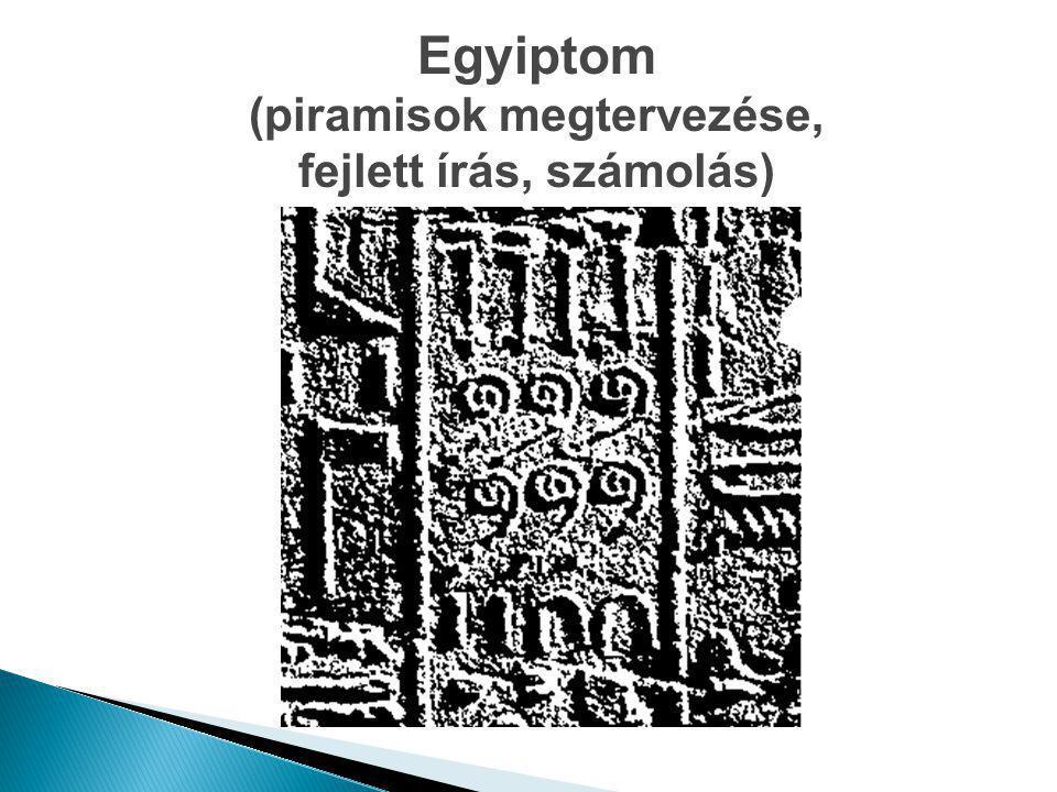 Egyiptom (piramisok megtervezése, fejlett írás, számolás)