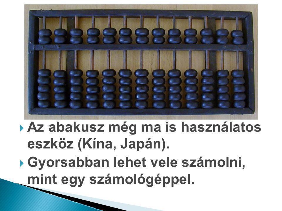  Az abakusz még ma is használatos eszköz (Kína, Japán).  Gyorsabban lehet vele számolni, mint egy számológéppel.