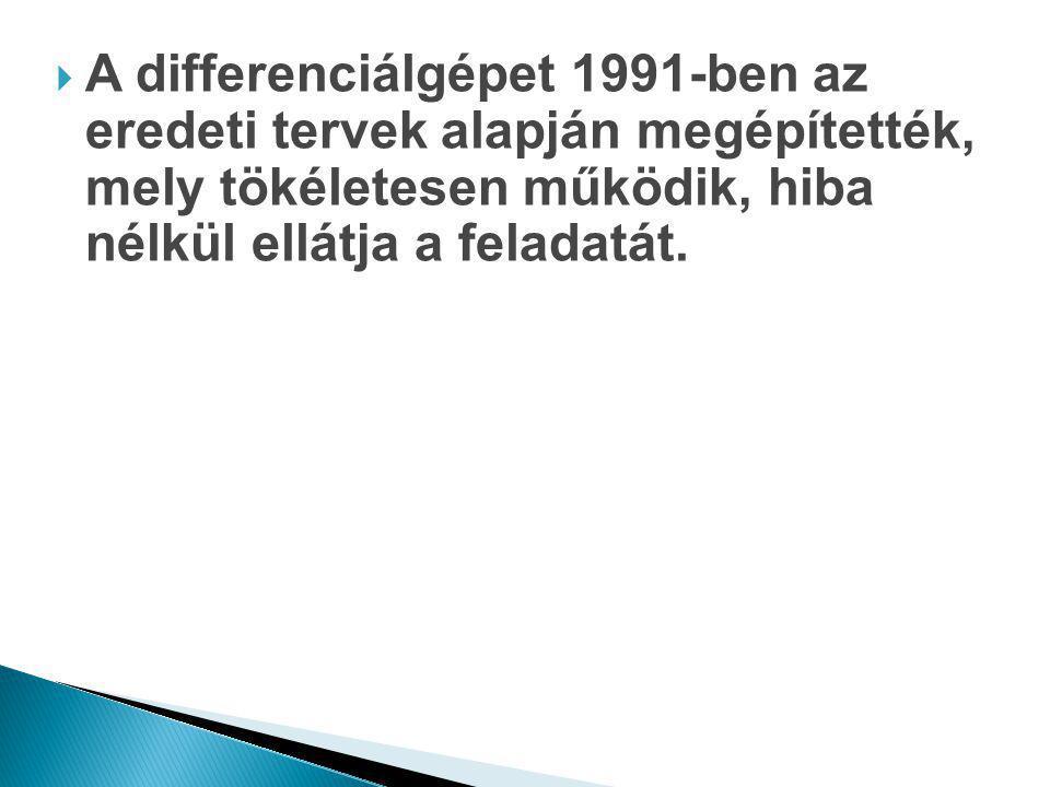  A differenciálgépet 1991-ben az eredeti tervek alapján megépítették, mely tökéletesen működik, hiba nélkül ellátja a feladatát.
