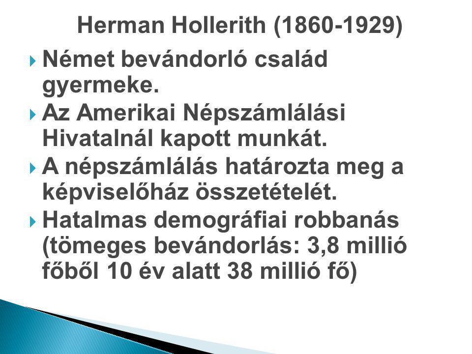Herman Hollerith (1860-1929)  Német bevándorló család gyermeke.  Az Amerikai Népszámlálási Hivatalnál kapott munkát.  A népszámlálás határozta meg