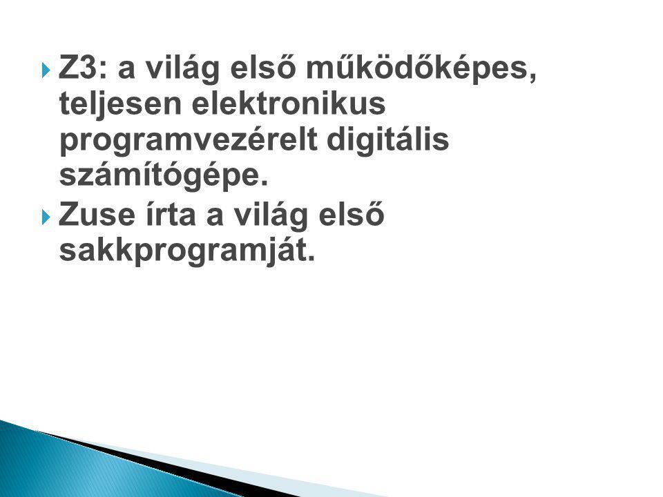  Z3: a világ első működőképes, teljesen elektronikus programvezérelt digitális számítógépe.  Zuse írta a világ első sakkprogramját.