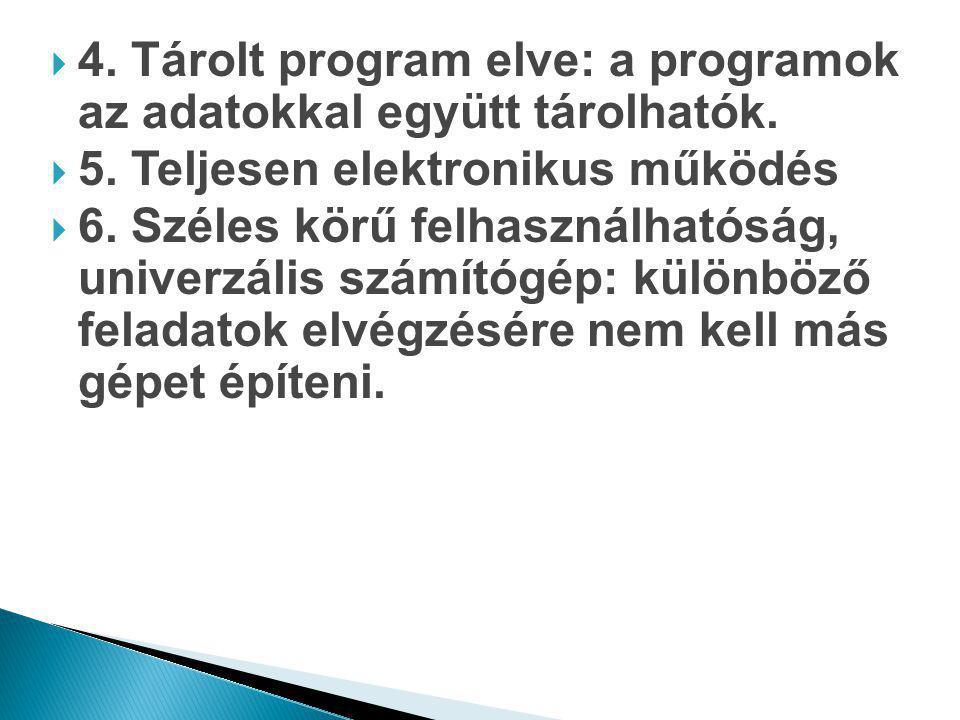  4. Tárolt program elve: a programok az adatokkal együtt tárolhatók.  5. Teljesen elektronikus működés  6. Széles körű felhasználhatóság, univerzál