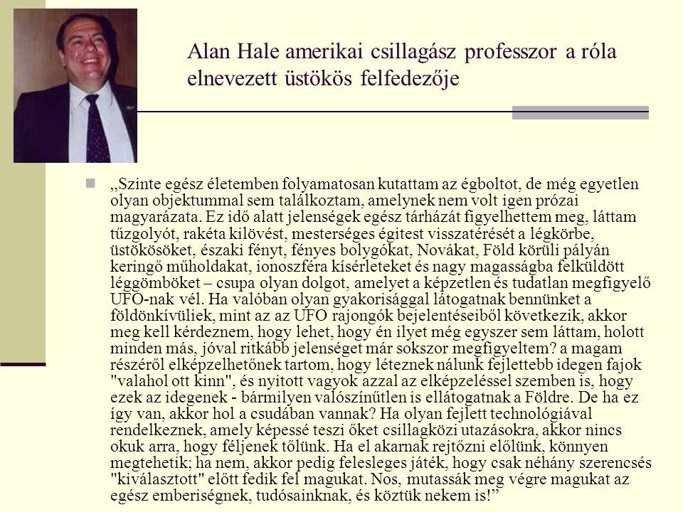 """Alan Hale amerikai csillagász professzor a róla elnevezett üstökös felfedezője  """"Szinte egész életemben folyamatosan kutattam az égboltot, de még egyetlen olyan objektummal sem találkoztam, amelynek nem volt igen prózai magyarázata."""