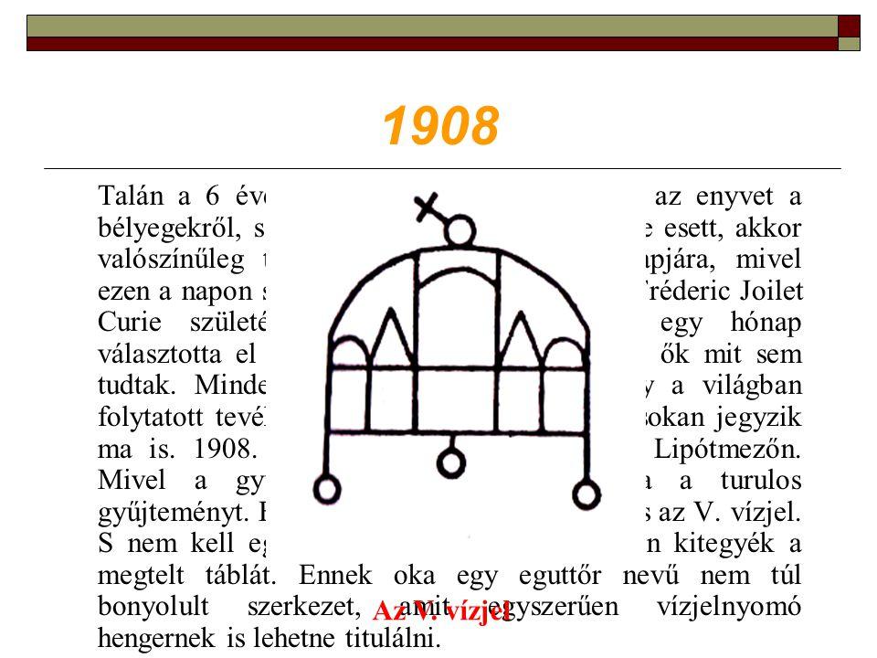 1908 Talán a 6 éves Márai Sándor is nyalogatta az enyvet a bélyegekről, s ha ez a nap pont április 11.-ére esett, akkor valószínűleg turulost kaphatott a születésnapjára, mivel ezen a napon sírt fel hat éve.
